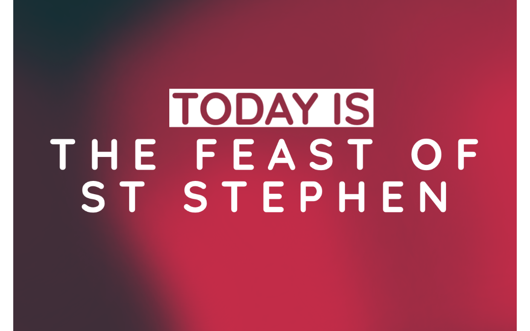 Feast of St Stephen – Deacon and Martyr
